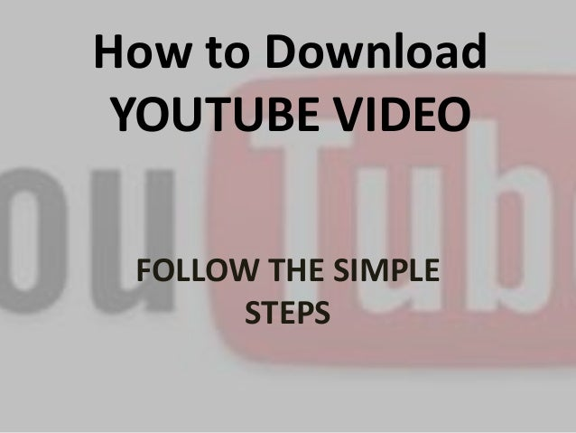 How to Download  YOUTUBE VIDEO  FOLLOW THE SIMPLE  STEPS
