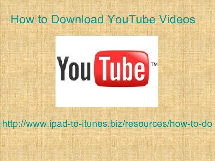 How to Download YouTube Videoshttp://www.ipad-to-itunes.biz/resources/how-to-dow