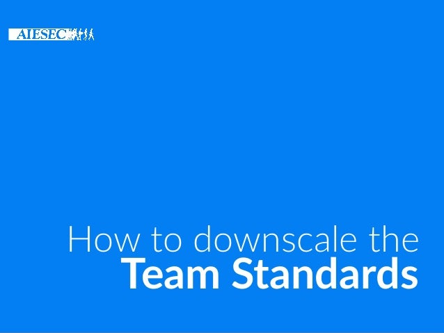 Team Standards How to downscale the