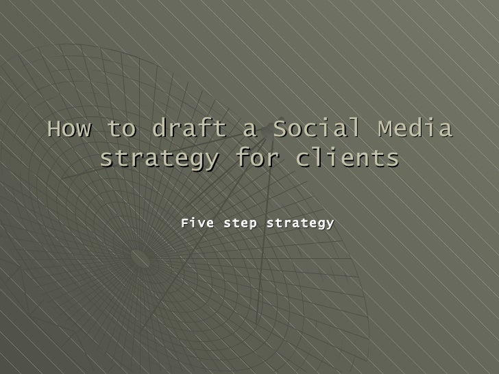 How to draft a Social Media   strategy for clients        Five step strategy