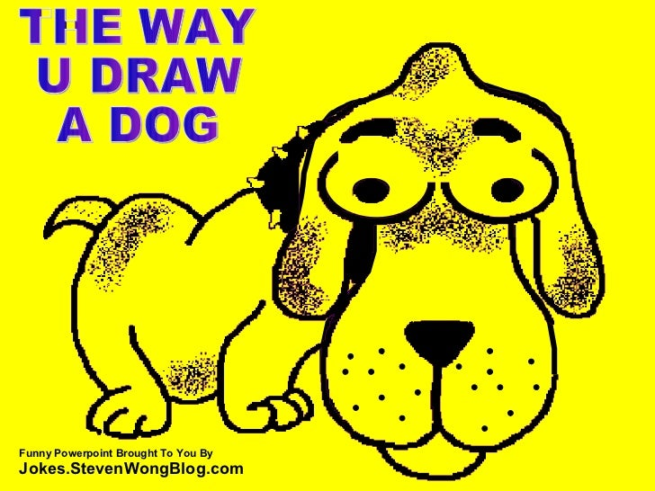 THE WAY  U DRAW  A DOG Funny Powerpoint Brought To You By  Jokes.StevenWongBlog.com