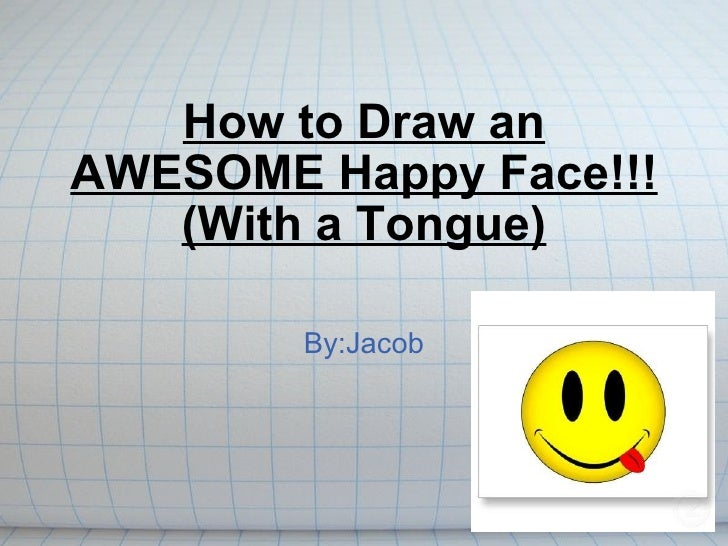 How to Draw an AWESOME Happy Face!!! (With a Tongue) By:Jacob