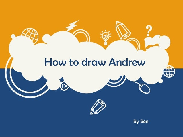 How to draw Andrew  By Ben