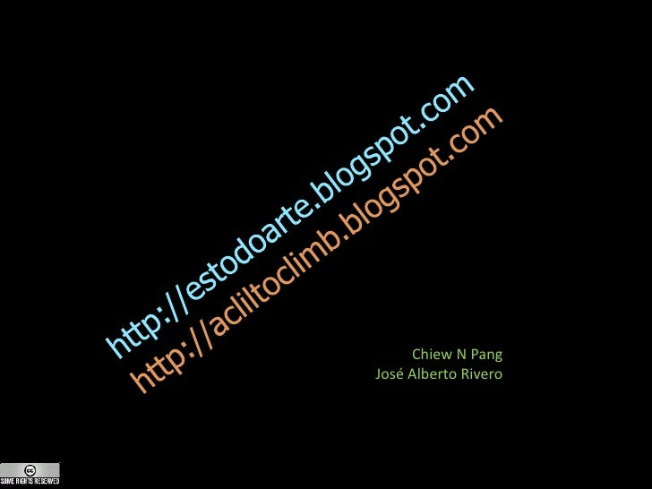 http://estodoarte.blogspot.com<br />http://acliltoclimb.blogspot.com<br />Chiew N Pang<br />José Alberto Rivero<br />