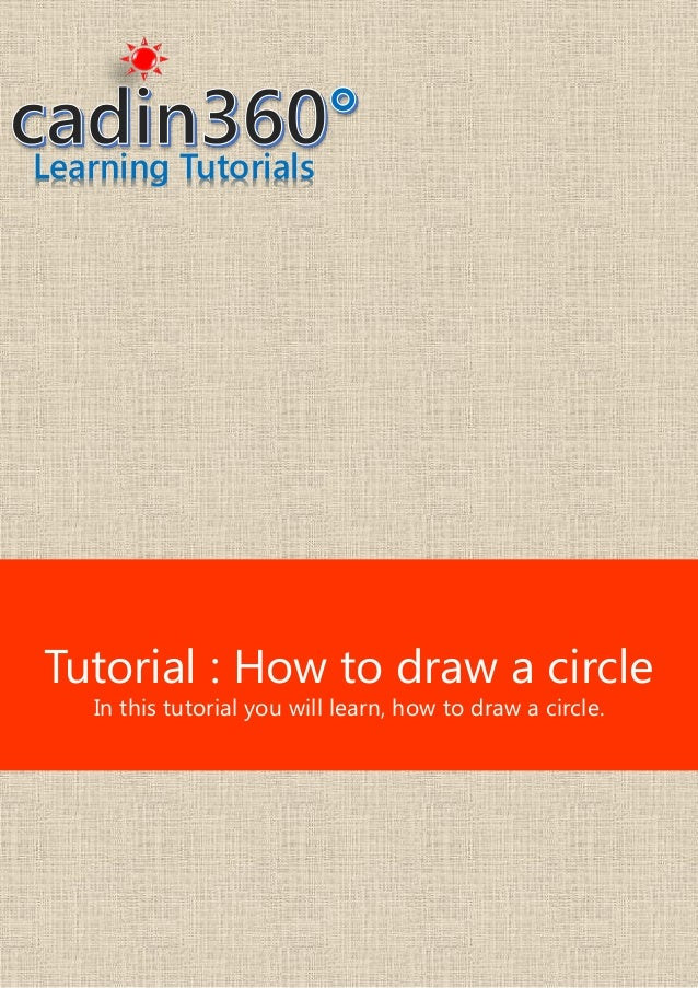 Learning Tutorials Tutorial : How to draw a circle In this tutorial you will learn, how to draw a circle.
