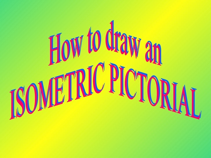 How to draw an  ISOMETRIC PICTORIAL