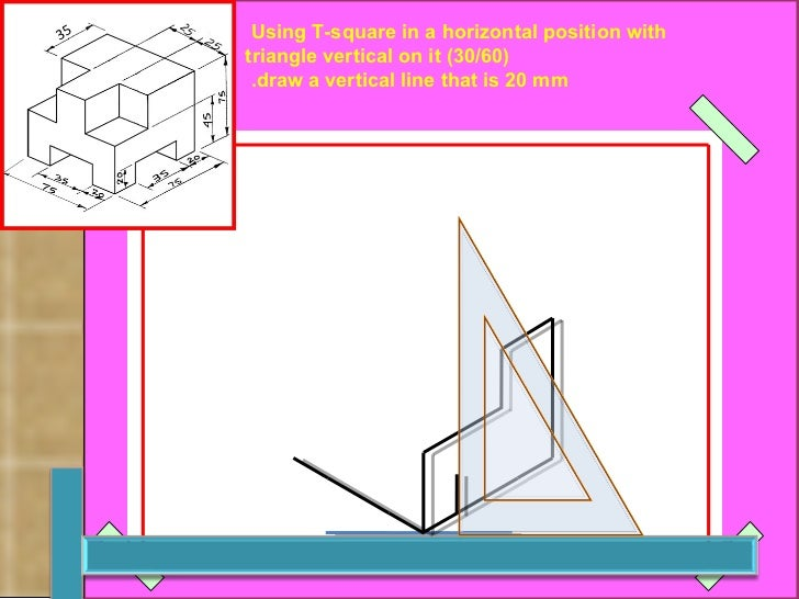 Using T-square in a horizontal position with  (30/60) triangle vertical on it draw a vertical line that is 20 mm.   رسم  ا...