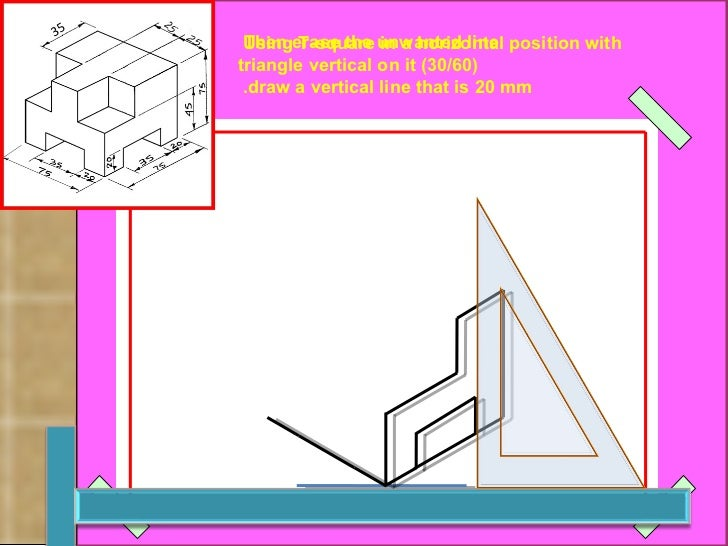 Then erase the unwanted line   Using T-square in a horizontal position with  (30/60) triangle vertical on it draw a vertic...