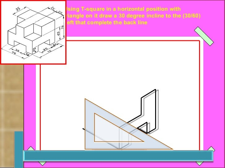 Using T-square in a horizontal position with  (30/60) triangle on it draw a 30 degree incline to the  left that complete t...