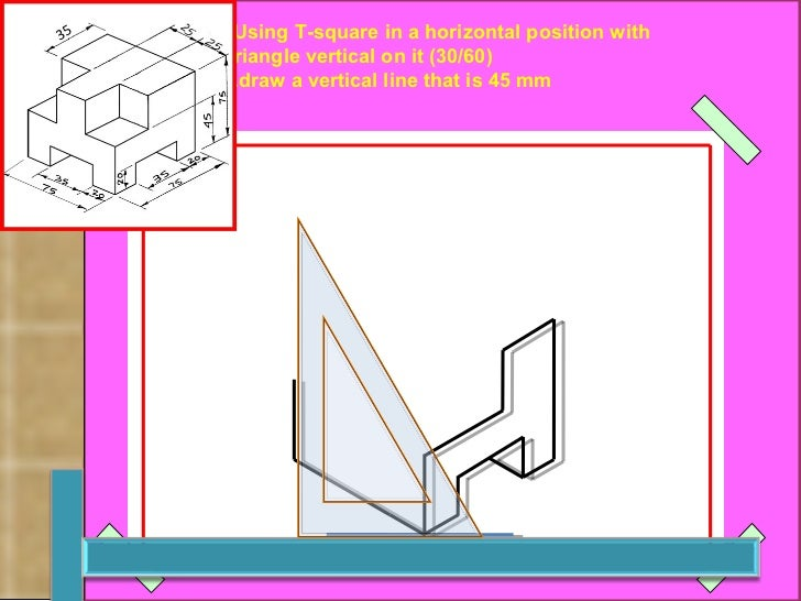Using T-square in a horizontal position with  (30/60) triangle vertical on it draw a vertical line that is 45 mm.   رسم  ا...