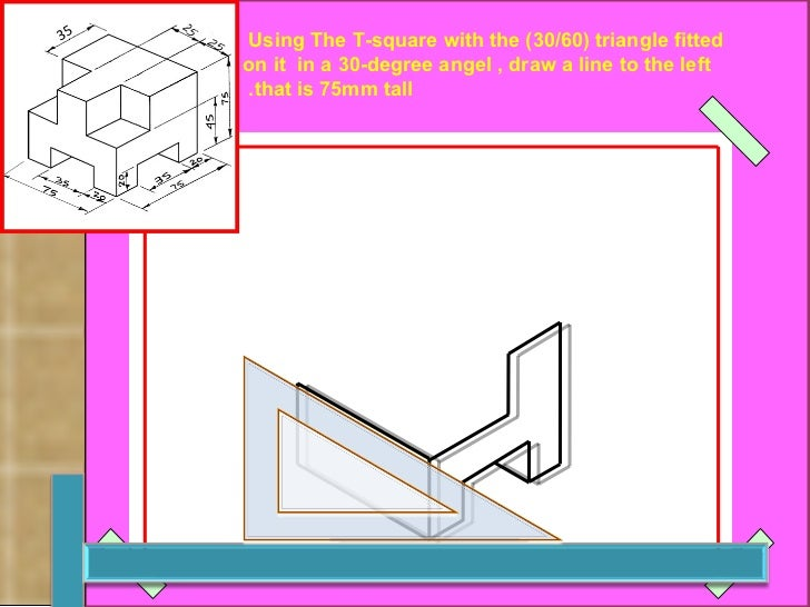 Using The T-square with the (30/60) triangle fitted  on it  in a 30-degree angel , draw a line to the left that is 75mm ta...
