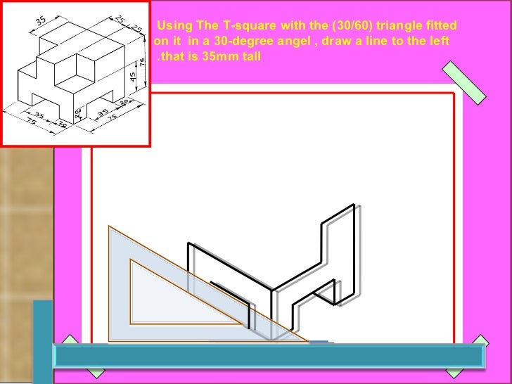 Using The T-square with the (30/60) triangle fitted  on it  in a 30-degree angel , draw a line to the left that is 35mm ta...