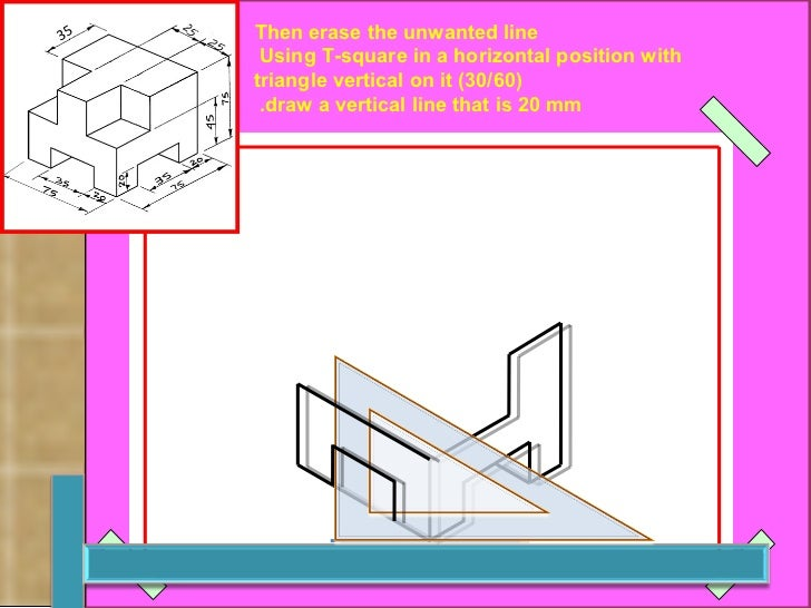 Then erase the unwanted   line   Using T-square in a horizontal position with  (30/60) triangle vertical on it draw a vert...