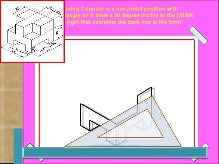 Using T-square in a horizontal position with  (30/60) triangle on it draw a 30 degree incline to the  right that complete ...