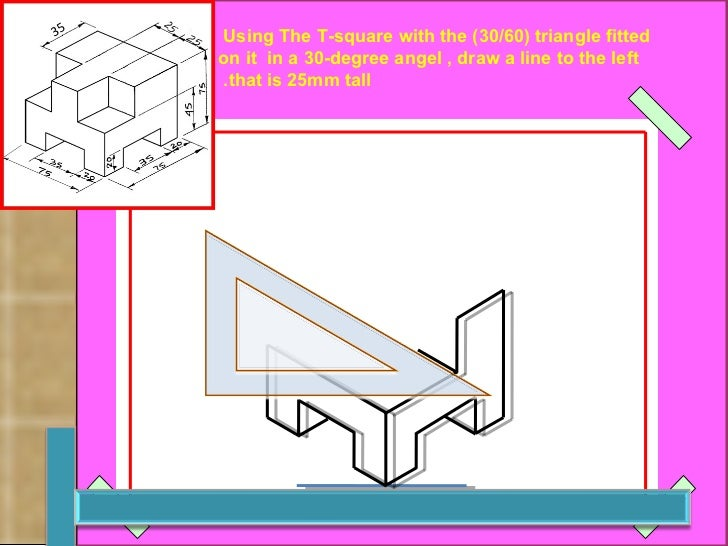 Using The T-square with the (30/60) triangle fitted  on it  in a 30-degree angel , draw a line to the left that is 25mm ta...