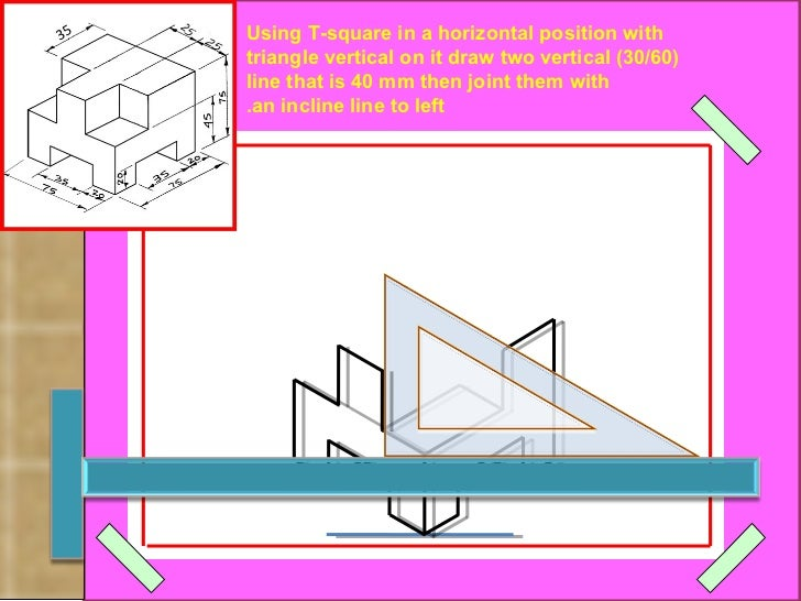 Using T-square in a horizontal position with  (30/60) triangle vertical on it draw two vertical  line that is 40 mm then j...