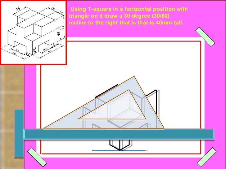 Using T-square in a horizontal position with  (30/60) triangle on it draw a 30 degree incline to the right that is that is...
