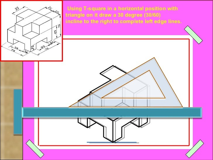 Using T-square in a horizontal position with  (30/60) triangle on it draw a 30 degree incline to the right to complete lef...