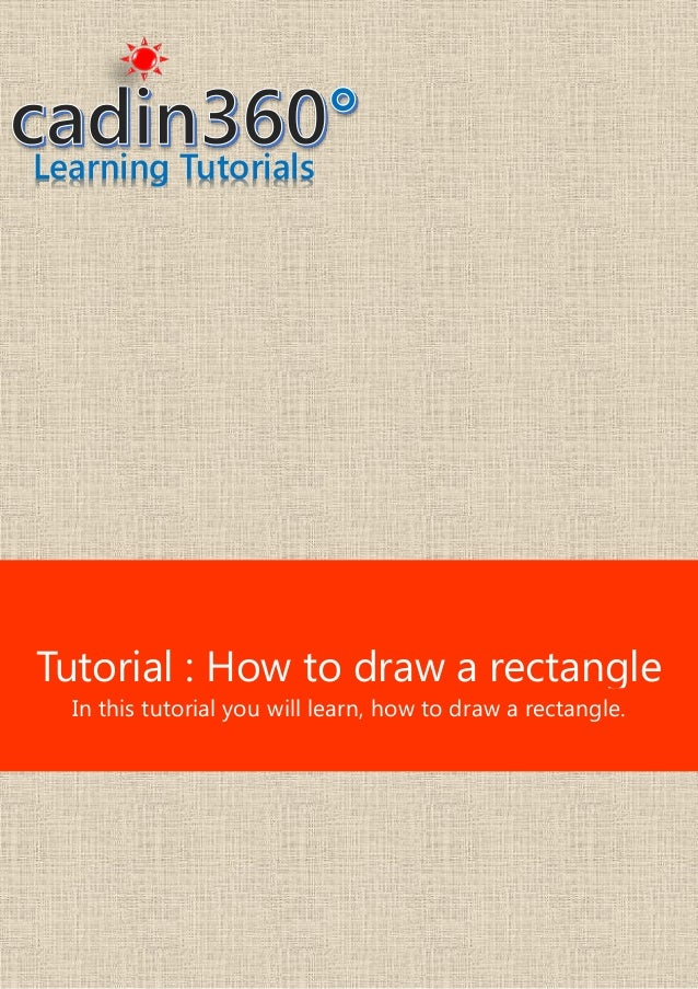 Learning Tutorials Tutorial : How to draw a rectangle In this tutorial you will learn, how to draw a rectangle.