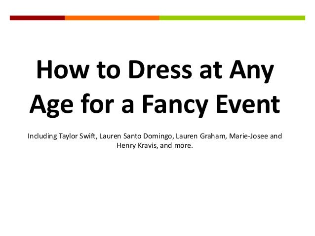 How to Dress at AnyAge for a Fancy EventIncluding Taylor Swift, Lauren Santo Domingo, Lauren Graham, Marie-Josee and      ...