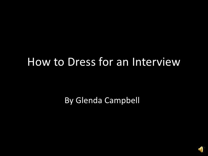 How to Dress for an Interview         By Glenda Campbell