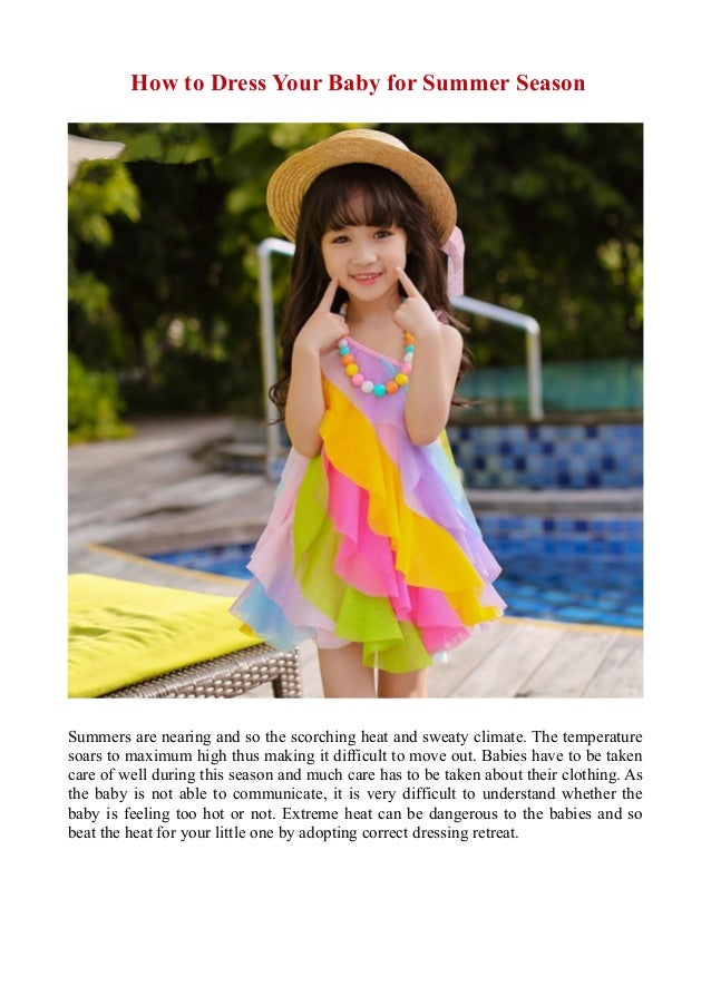 How to Dress Your Baby for Summer Season Summers are nearing and so the scorching heat and sweaty climate. The temperature...