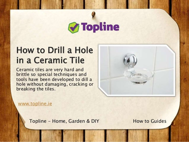 how to drill a hole in a ceramic tile. Black Bedroom Furniture Sets. Home Design Ideas