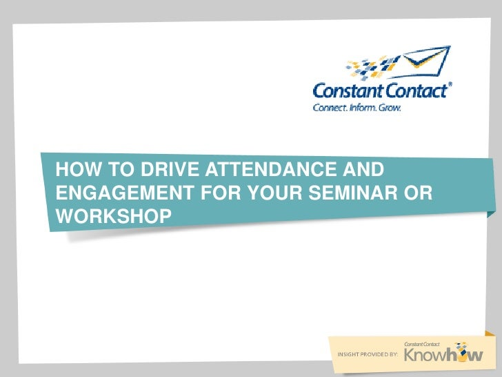 HOW TO DRIVE ATTENDANCE ANDENGAGEMENT FOR YOUR SEMINAR ORWORKSHOP