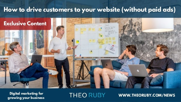 WWW.THEORUBY.COM/NEWS Digital marketing for growing your business How to drive customers to your website (without paid ads...