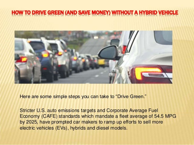 """HOW TO DRIVE GREEN (AND SAVE MONEY) WITHOUT A HYBRID VEHICLE Here are some simple steps you can take to """"Drive Green."""" Str..."""