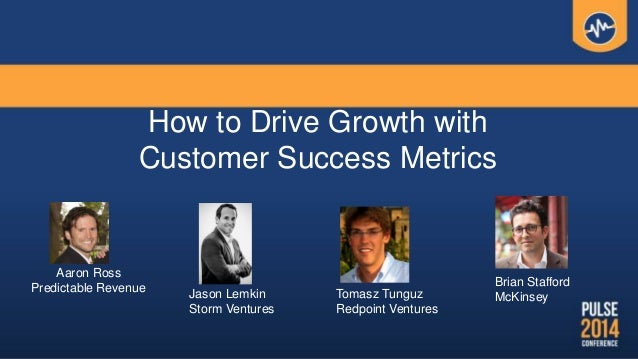 How to Drive Growth with Customer Success Metrics Aaron Ross Predictable Revenue Jason Lemkin Storm Ventures Tomasz Tunguz...