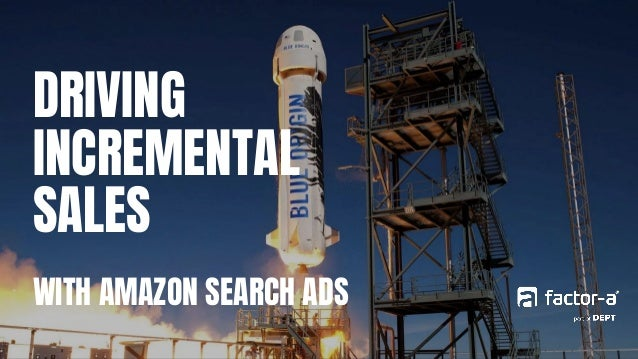 DRIVING INCREMENTAL SALES WITH AMAZON SEARCH ADS
