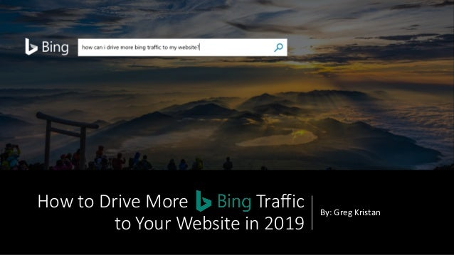 How to Drive More Traffic to Your Website in 2019 By: Greg Kristan