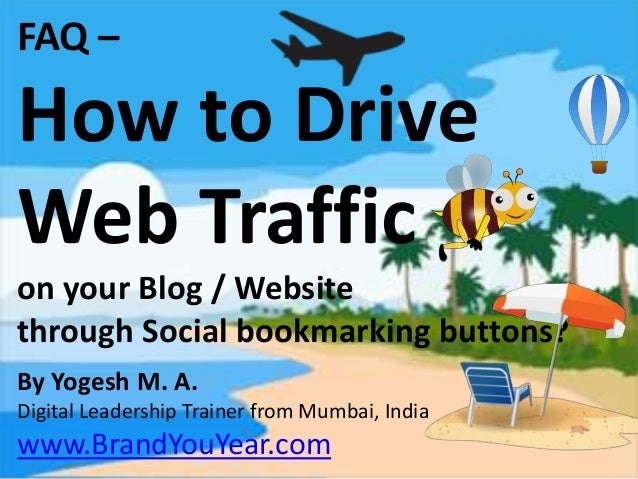 FAQ – How to Drive Web Traffic on your Blog / Website through Social bookmarking buttons? By Yogesh M. A. Digital Leadersh...