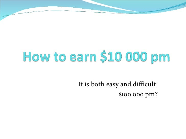 It is both easy and difficult! $100 000 pm?