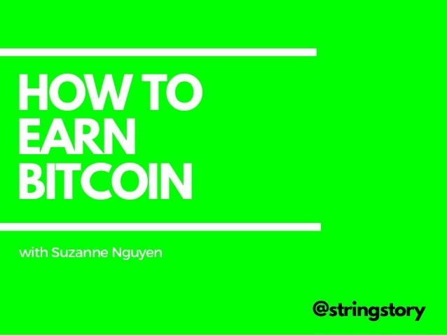 HOW TO EARN BITCOIN @stringstory withSuzanneNguyen