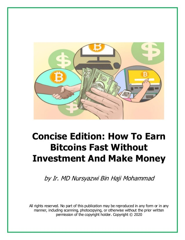 Concise Edition: How To Earn Bitcoins Fast Without Investment And Make Money by Ir. MD Nursyazwi Bin Haji Mohammad All rig...