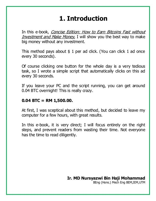 1. Introduction In this e-book, Concise Edition: How to Earn Bitcoins Fast without Investment and Make Money, I will show ...