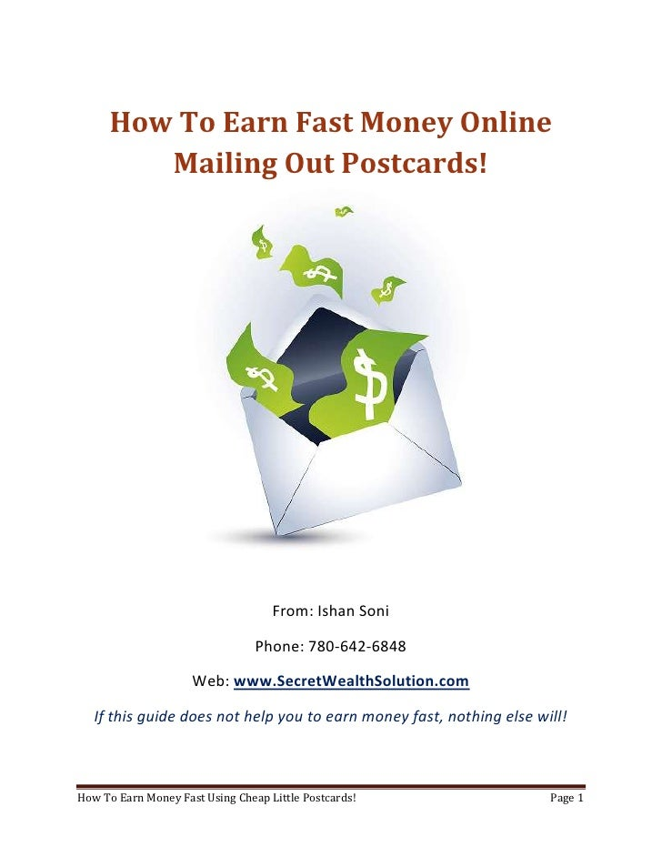 How To Earn Fast Money Online Mailing Out Postcards!<br />From: Ishan Soni<br />Phone: 780-642-6848<br />Web: www.SecretWe...