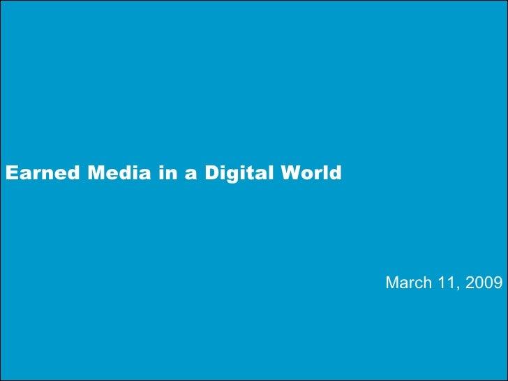 Earned Media in a Digital World March 11, 2009