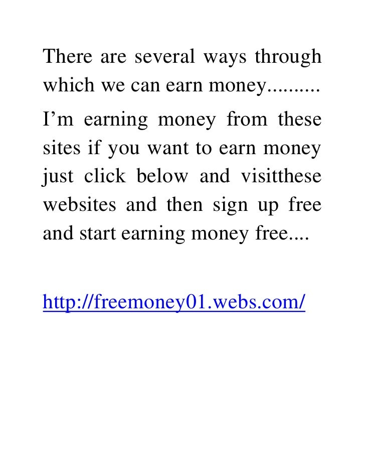 There are several ways through which we can earn money..........<br />I'm earning money from these sites if you want to ea...