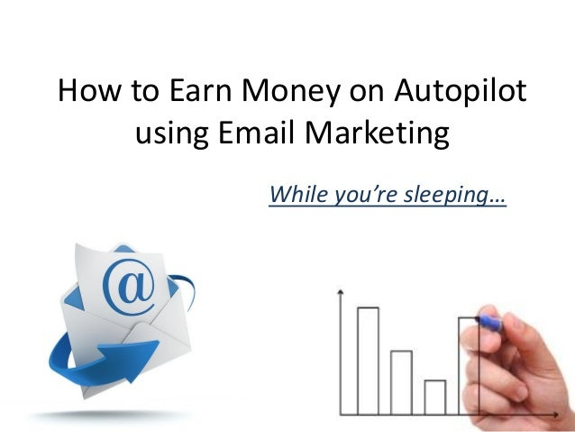 How to Earn Money on Autopilot using Email Marketing While you're sleeping…