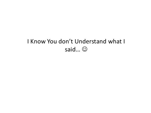 I Know You don't Understand what I said… 