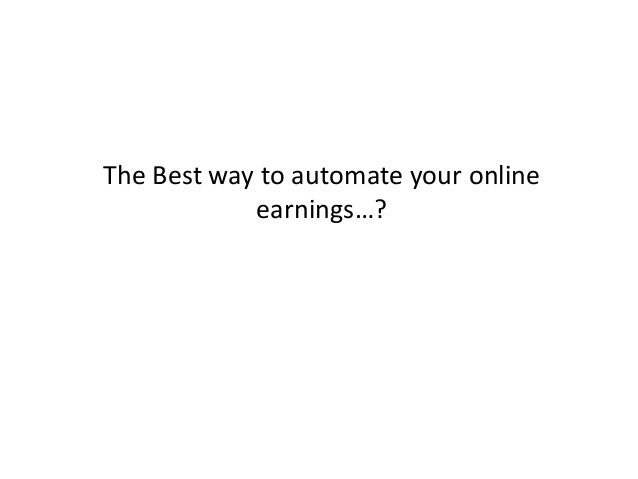The Best way to automate your online earnings…?