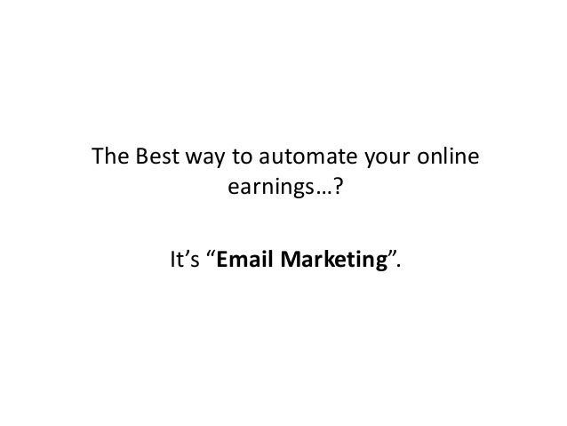 """The Best way to automate your online earnings…? It's """"Email Marketing""""."""
