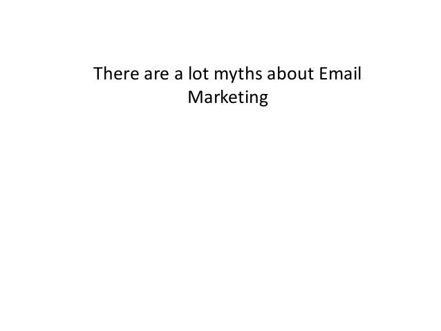 There are a lot myths about Email Marketing