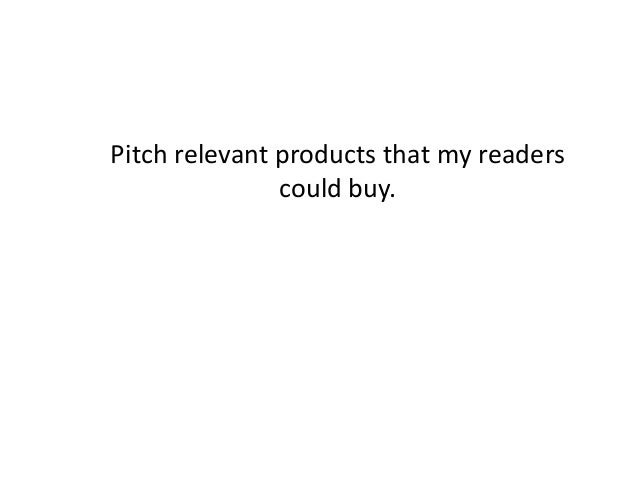 Pitch relevant products that my readers could buy.