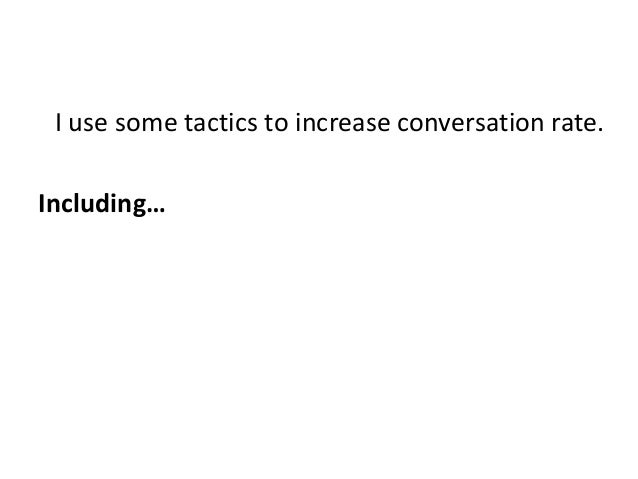 I use some tactics to increase conversation rate. Including…