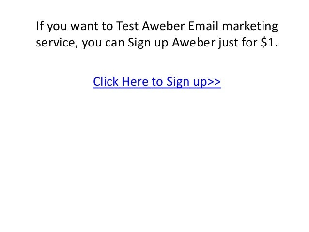 If you want to Test Aweber Email marketing service, you can Sign up Aweber just for $1. Click Here to Sign up>>