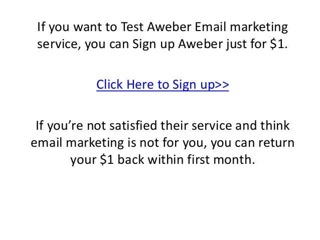 If you want to Test Aweber Email marketing service, you can Sign up Aweber just for $1. Click Here to Sign up>> If you're ...